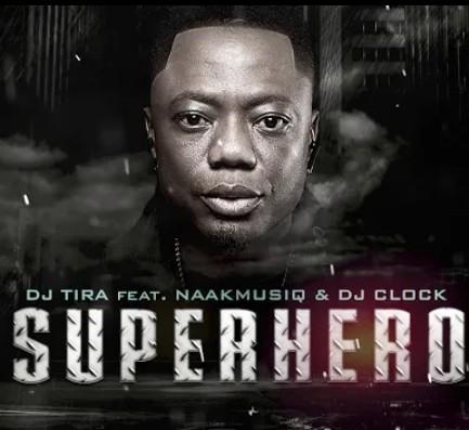 DJ Tira - SuperHero Ft. NaakMusiQ, DJ Clock Mp3 Audio Download