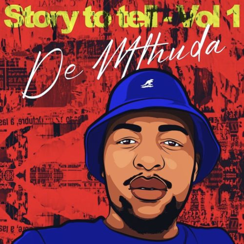 De Mthuda - Story To Tell Vol. 1 EP (Full Album) Mp3 Zip Fast Download Free Audio Complete