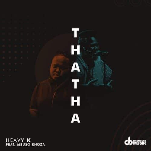 Heavy K Thata Ft Mbuso Khoza Mp3 Audio Download