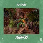 Ike Chuks – Igbotic Ft. Mystro, Boj EP (Full Album)
