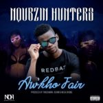 Nqubzin Hunters – Aw'kho Fair Ft. Trademark, Achim, Mega Drumz