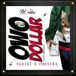 Seriki Ft. Obesere – Owo Dollar (Prod. by TeekayWitty)