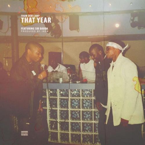Show Dem Camp - That Year Ft. Sir Dauda Mp3 Audio Download