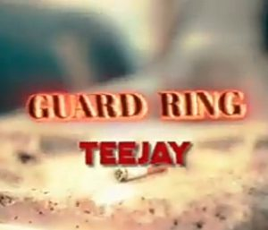 Teejay - Guard Ring (Audio + Video) Mp3 Mp4 Download