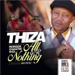 Thiza – All Or Nothing Ft. Professor, Character, Emza