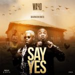 Wayo – Say Yes Ft. Darkovibes