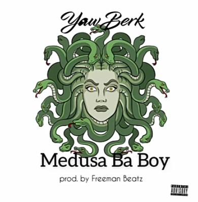 Yaw Berk - Medusa Ba Boy Mp3 Audio Download