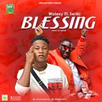 Walexy Ft. Seriki – Blessing