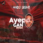DJ Light – Ayepo Gan (Mixtape)