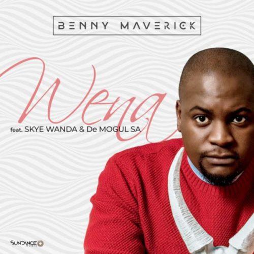 Benny Maverick - Wena Ft. Skye Wanda, De Mogul SA Mp3 Audio Download
