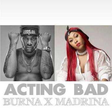 Burna Boy Ft. Madrina (Cynthia Morgan) - Acting Bad Mp3 Audio Download