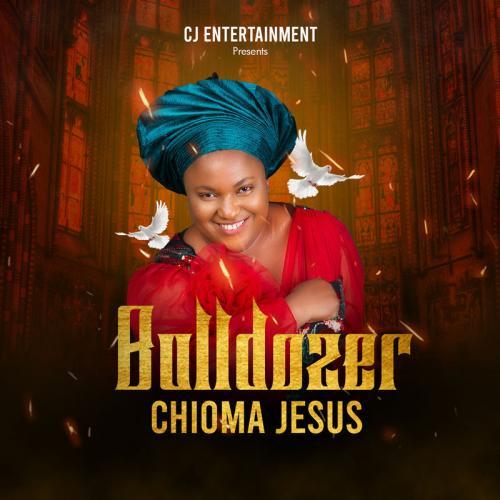 Chioma Jesus - Bulldozer Mp3 Audio Download