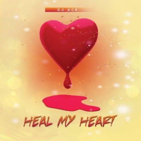 DJ Ace - Heal My Heart Mp3 Audio Download