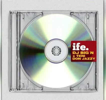 DJ Big N - Ife Ft. Teni, Don Jazzy Mp3