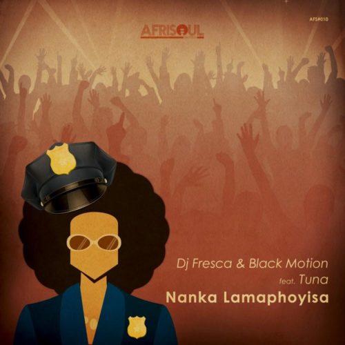 DJ Fresca & Black Motion - Nanka Lamaphoyisa Ft. Tuna Mp3