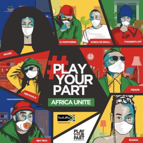 DJ Maphorisa, Kabza De Small, Sha Sha, Rouge, Tresor, YoungstaCPT, Riky Rick, Dee Koala - Play Your Part (Africa Unite) Mp3 Audio Download