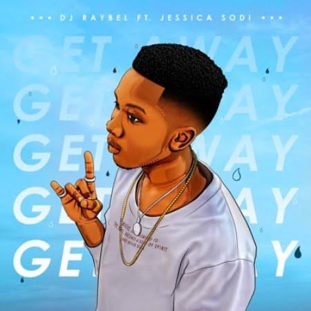 DJ Raybel - Get Away Ft. Jessica Sodi Mp3 Audio Download