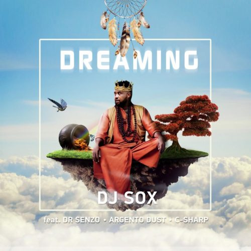 DJ SOX - Dreaming Ft. Argento Dust, C Sharp, DR SENZO Mp3 Audio Download