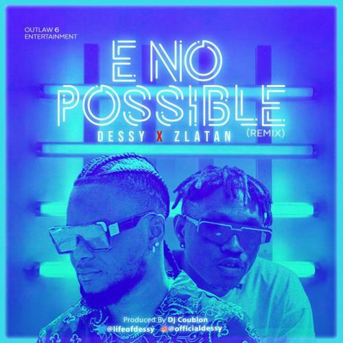 Dessy - E No Possible (Remix) Ft. Zlatan Mp3
