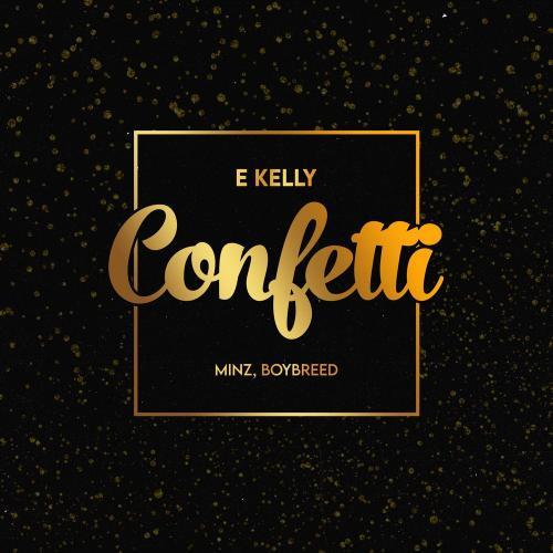 E-Kelly - Confetti Ft. Boybreed, Minz Mp3