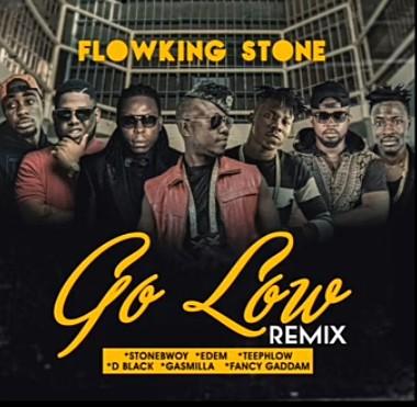 Flowking Stone - Go Low (Remix) Ft. Teephlow, Fancy Gadam, Stonebwoy, D-black, Edem Mp3
