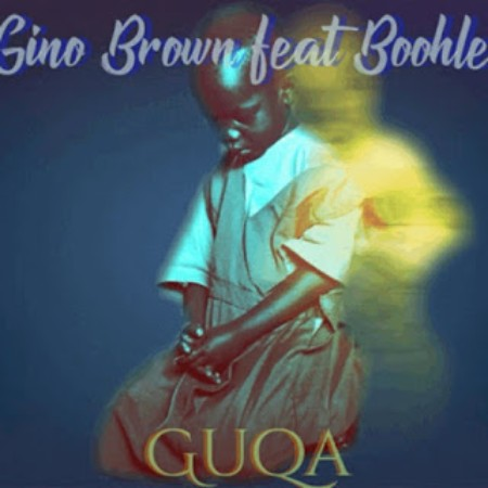 Gino Brown - Guqa Ft. Boohle Mp3