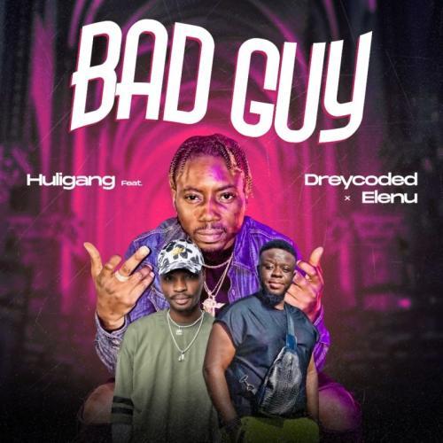 Huligang - Bad Guy Ft. Dreycoded, Elenu Mp3 Audio Download