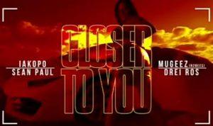 Iakapo - Closer To You Ft. Sean Paul, Mugeez (R2bees), Drei Ros Mp3 Audio Download