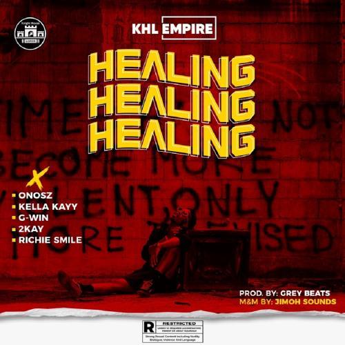 KHL Empire - Healing Ft. Onosz, Kella Kayy, G-Win, Mr. 2Kay, Richie Smiles Mp3