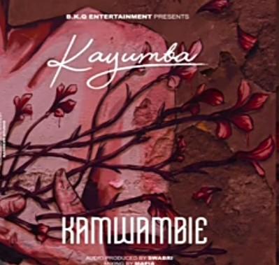 Kayumba - Kamwambie (Audio + Video) Mp3 Mp4 Download