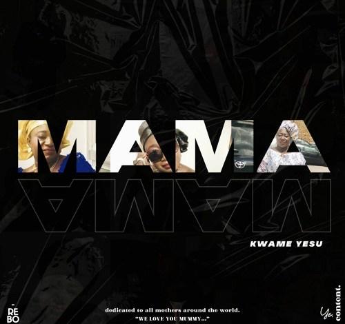 Kwame Yesu - Mama Mp3