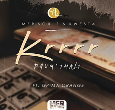 MFR Souls & Kwesta - Krrrr (Phum imali) Ft. GP Ma Orange Mp3