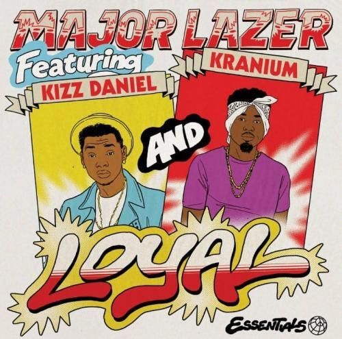 Major Lazer - Loyal Ft. Kizz Daniel, Kranium (Audio + Video) Mp3 Mp4 Download