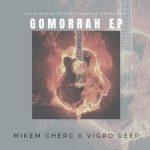 Mikem Cherc – iGomora Ft. Kabza De Small, Vigro Deep, GBOY