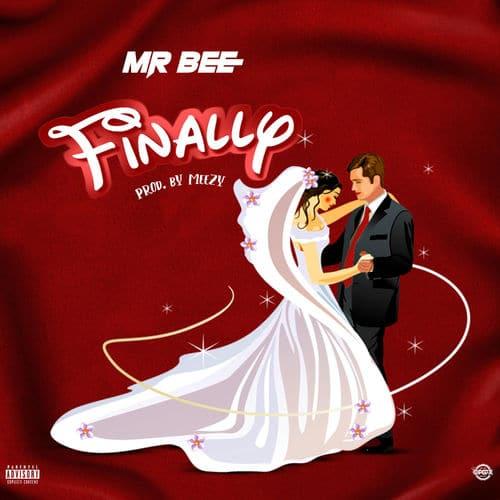 Mr Bee - Finally (Prod. by Meezy) Mp3