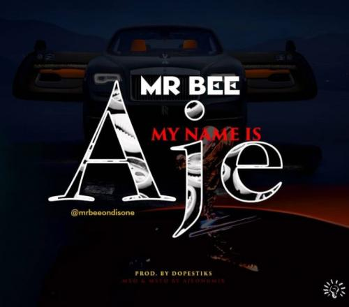 Mr Bee - My Name Is Aje Mp3