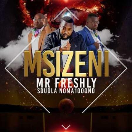 Mr Freshly - Msizeni Ft. Sdudla Noma1000 Mp3 Audio Download