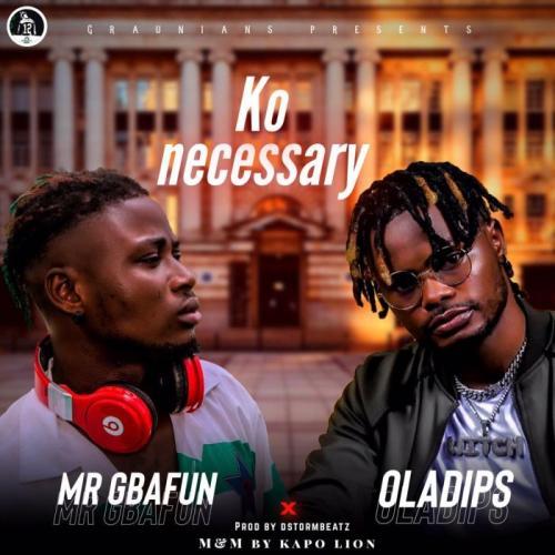 Mr Gbafun Ft. Oladips - Ko Necessary Mp3 Audio Download