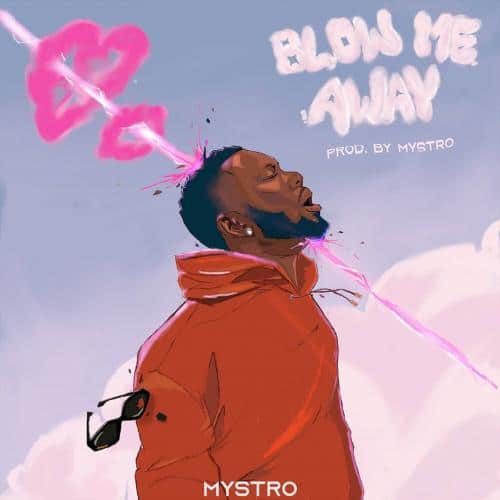 Mystro - Blow Me Away Mp3