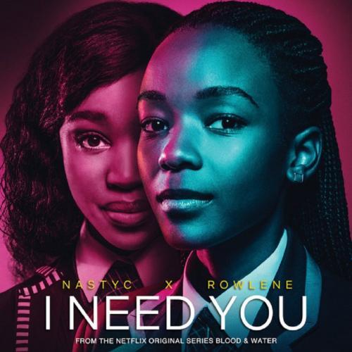 Nasty C - I Need You Ft. Rowlene (Netflix: Blood & Water) Mp3