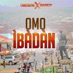 Obesere Ft. Bayboy – Omo Ibadan (Prod. by Dresan)