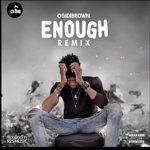 Ogidi Brown – Enough (Remix)