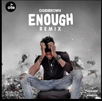 Ogidi Brown - Enough (Remix) Mp3