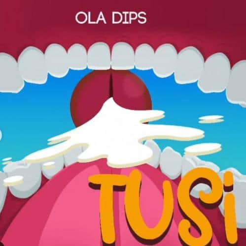 OlaDips - Tusi Mp3 Audio Download