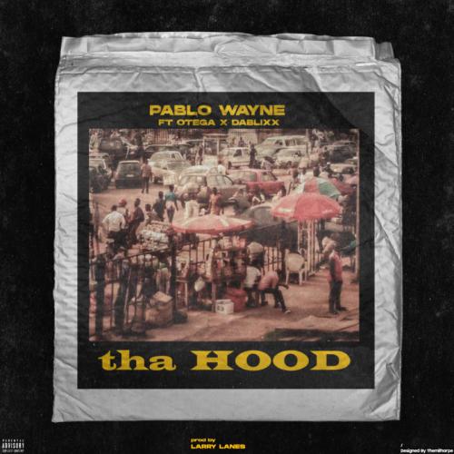 Pablo Wayne - Tha Hood Ft. Otega, Dablixx Mp3 Audio Download