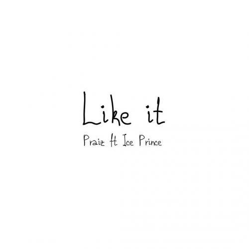 Praiz - Like It Ft. Ice Prince Mp3