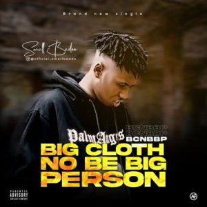 Small Baddo - Big Cloth No Be Big Person (BCNBBP) Mp3