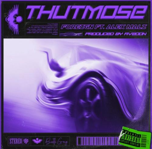 Mp3 Thutmose - Foreign Ft. Alex Mali