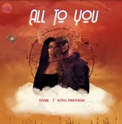 Töme - All To You Ft. King Promise Mp3