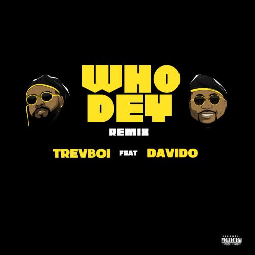 Trevboi Ft. Davido - Who Dey (Remix) [Audio + Video] Mp3 Mp4 Download
